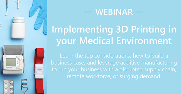 Webinar: Implementing 3D Printing in Your Medical Environment